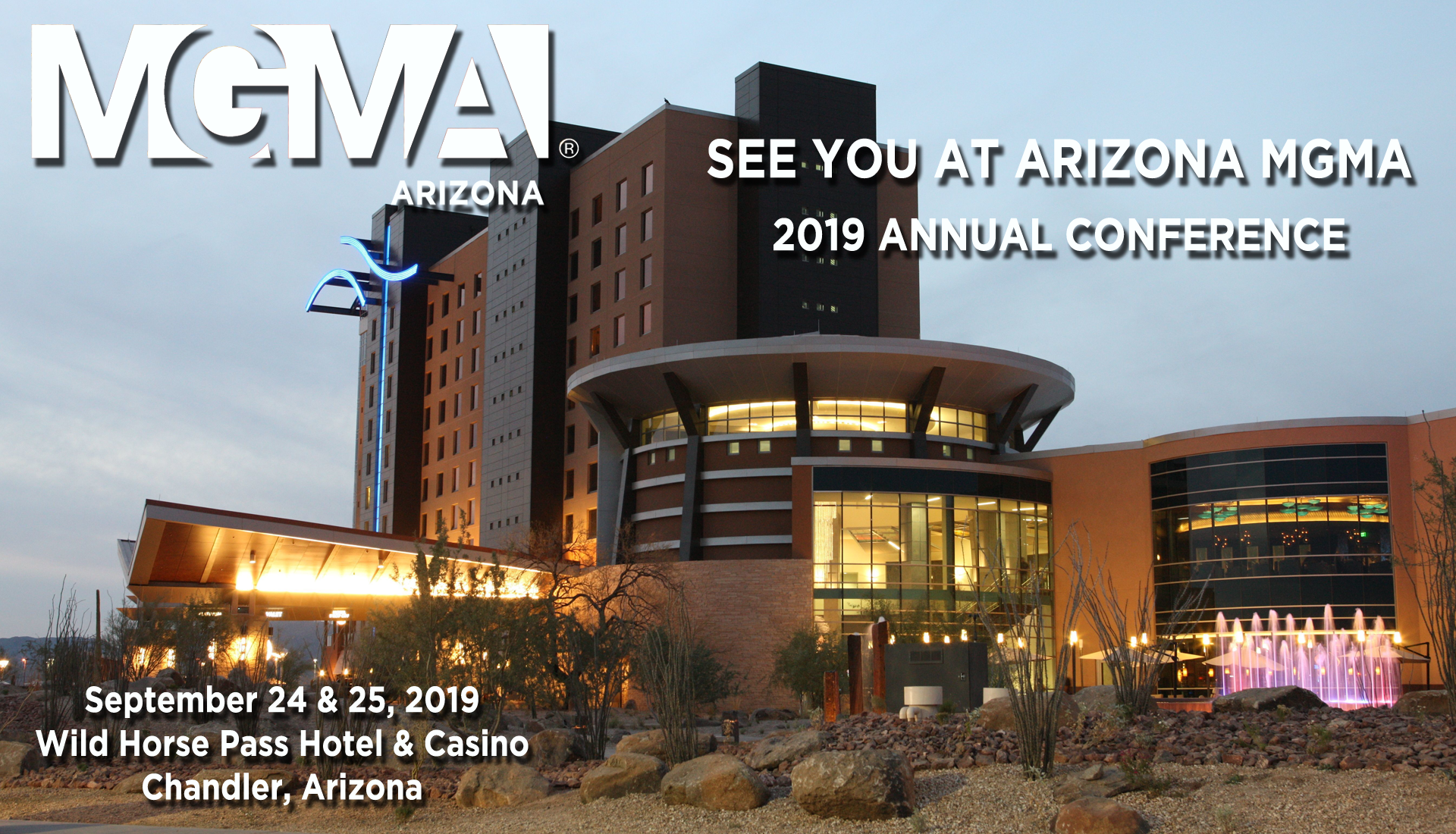 See you at Arizona MGMA 2019 Annual Conference September 24, 25, 2019 Wild Horse Pass Hotel and Casino, Chandler Arizona